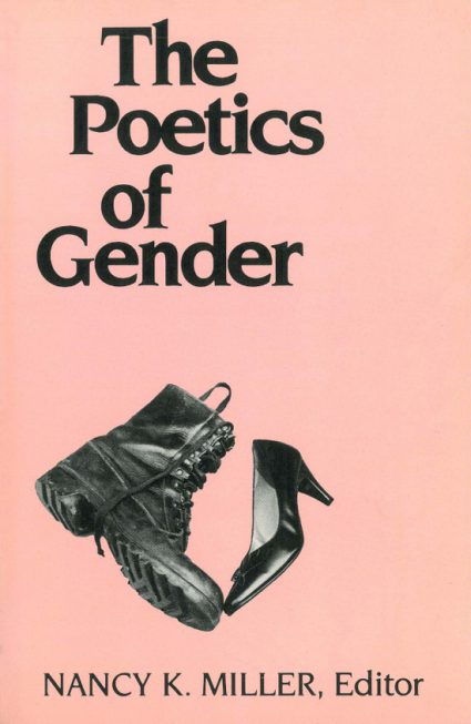 Nancy K. Miller. The Poetics of Gender